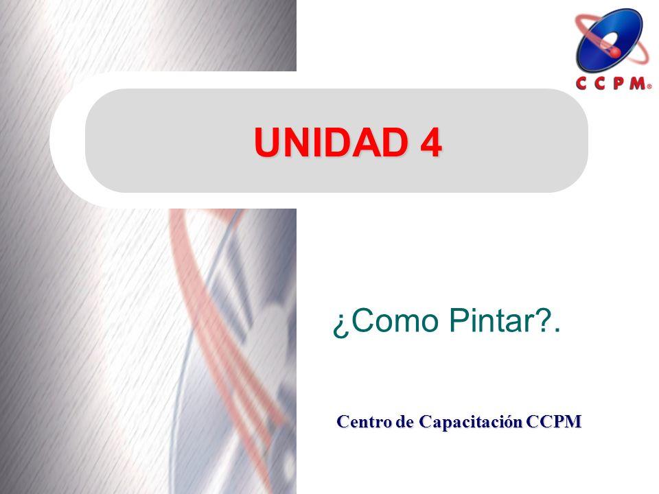 Centro de Capacitación CCPM UNIDAD 4 ¿Como Pintar?.