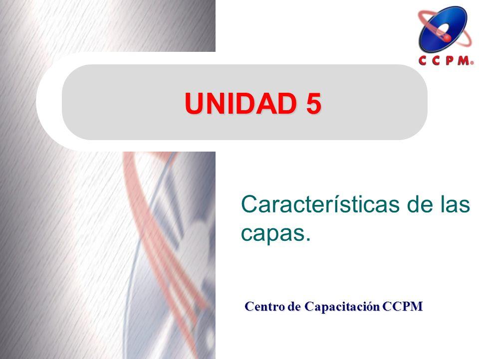 Centro de Capacitación CCPM UNIDAD 5 Características de las capas.