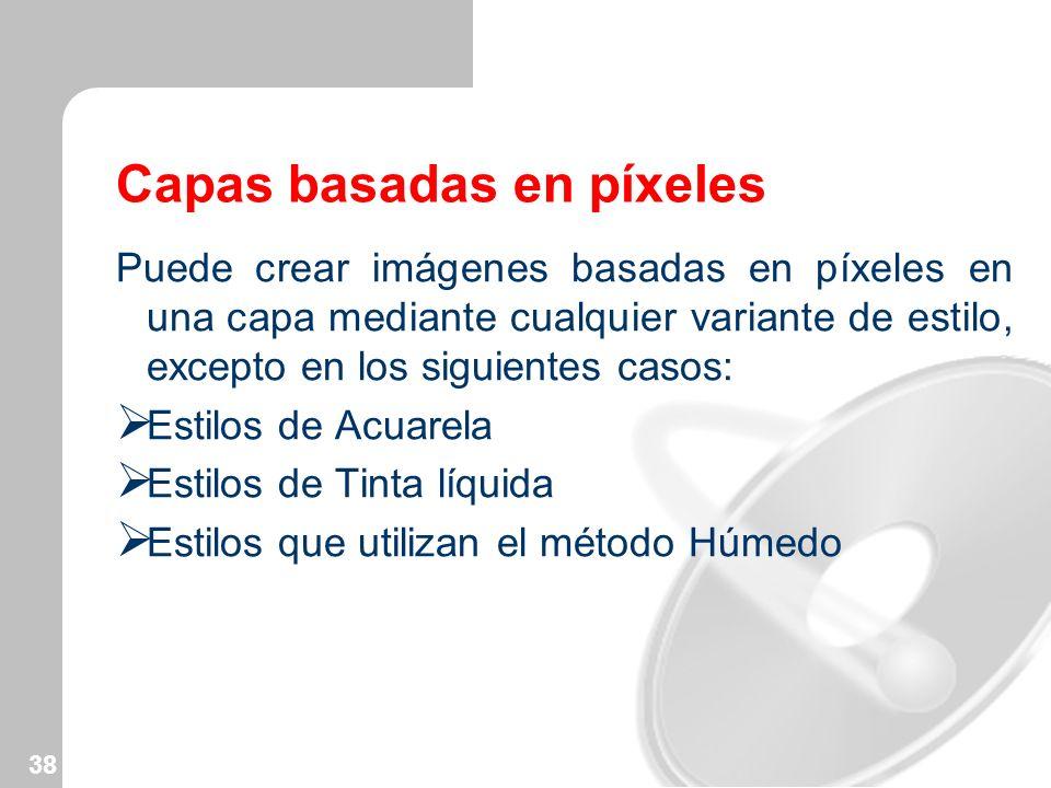 38 Capas basadas en píxeles Puede crear imágenes basadas en píxeles en una capa mediante cualquier variante de estilo, excepto en los siguientes casos