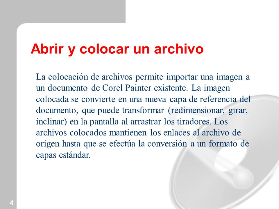 4 Abrir y colocar un archivo La colocación de archivos permite importar una imagen a un documento de Corel Painter existente. La imagen colocada se co