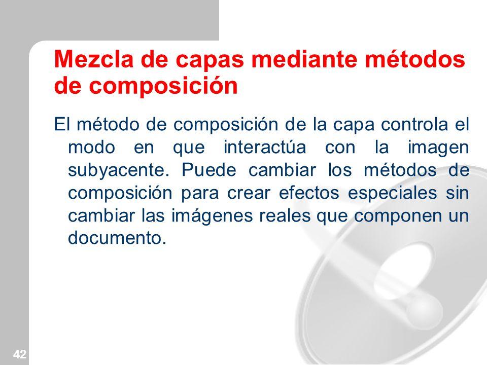 42 Mezcla de capas mediante métodos de composición El método de composición de la capa controla el modo en que interactúa con la imagen subyacente. Pu