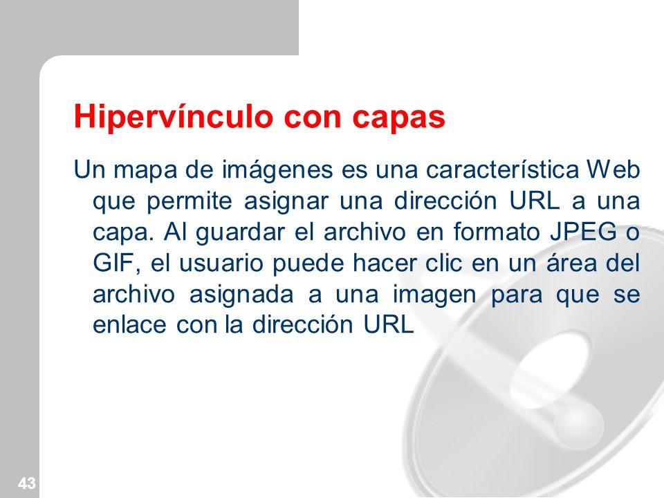 43 Hipervínculo con capas Un mapa de imágenes es una característica Web que permite asignar una dirección URL a una capa. Al guardar el archivo en for