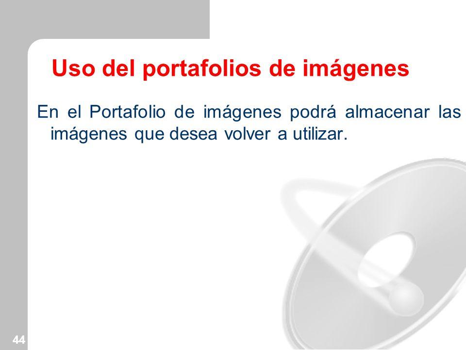 44 Uso del portafolios de imágenes En el Portafolio de imágenes podrá almacenar las imágenes que desea volver a utilizar.