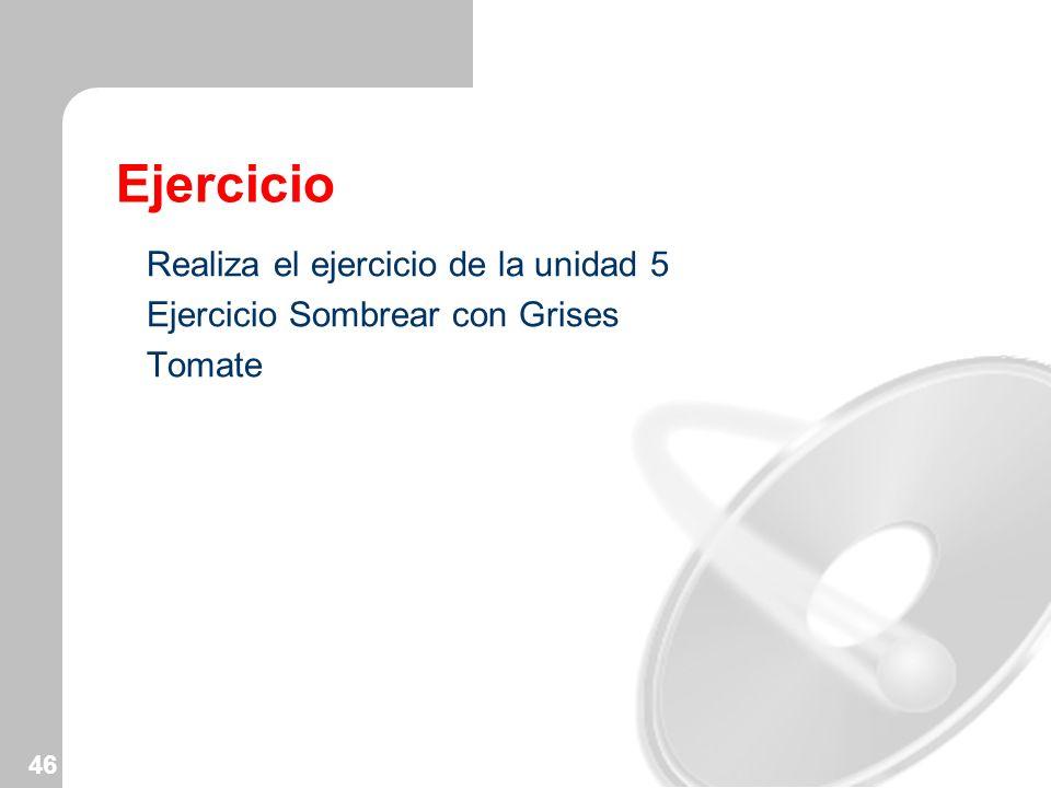 46 Ejercicio Realiza el ejercicio de la unidad 5 Ejercicio Sombrear con Grises Tomate