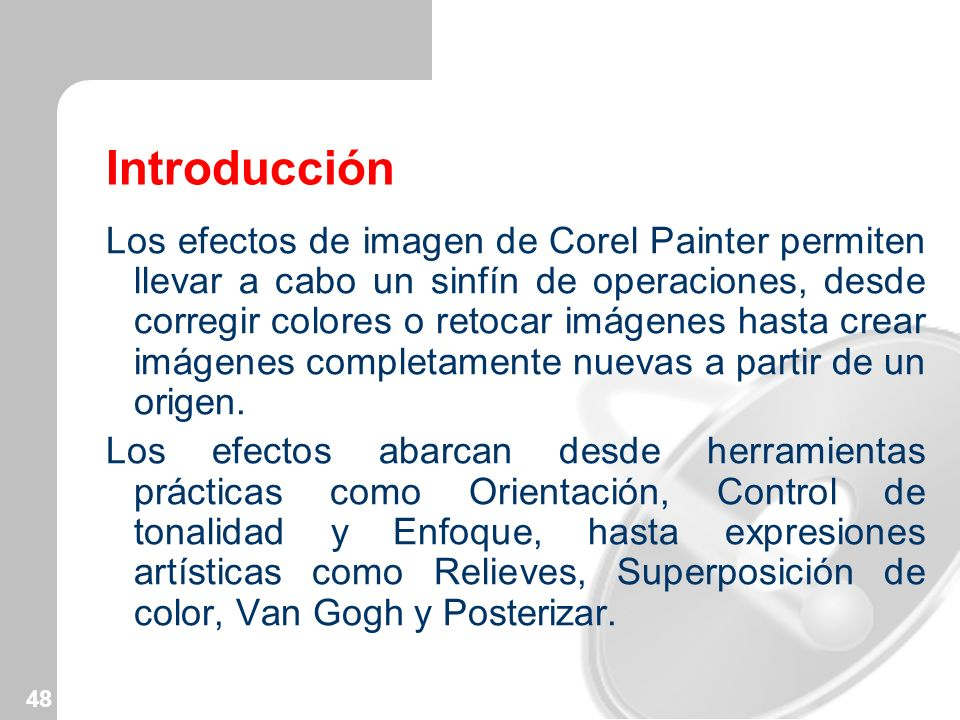 48 Introducción Los efectos de imagen de Corel Painter permiten llevar a cabo un sinfín de operaciones, desde corregir colores o retocar imágenes hast