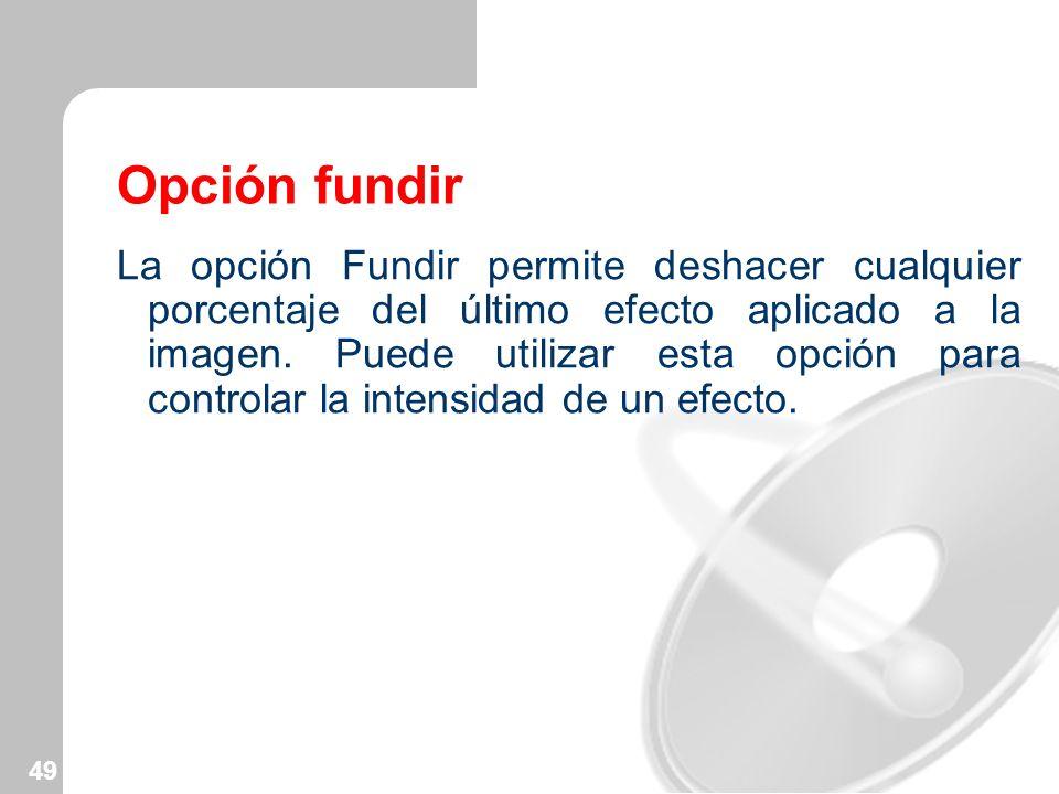 49 Opción fundir La opción Fundir permite deshacer cualquier porcentaje del último efecto aplicado a la imagen. Puede utilizar esta opción para contro
