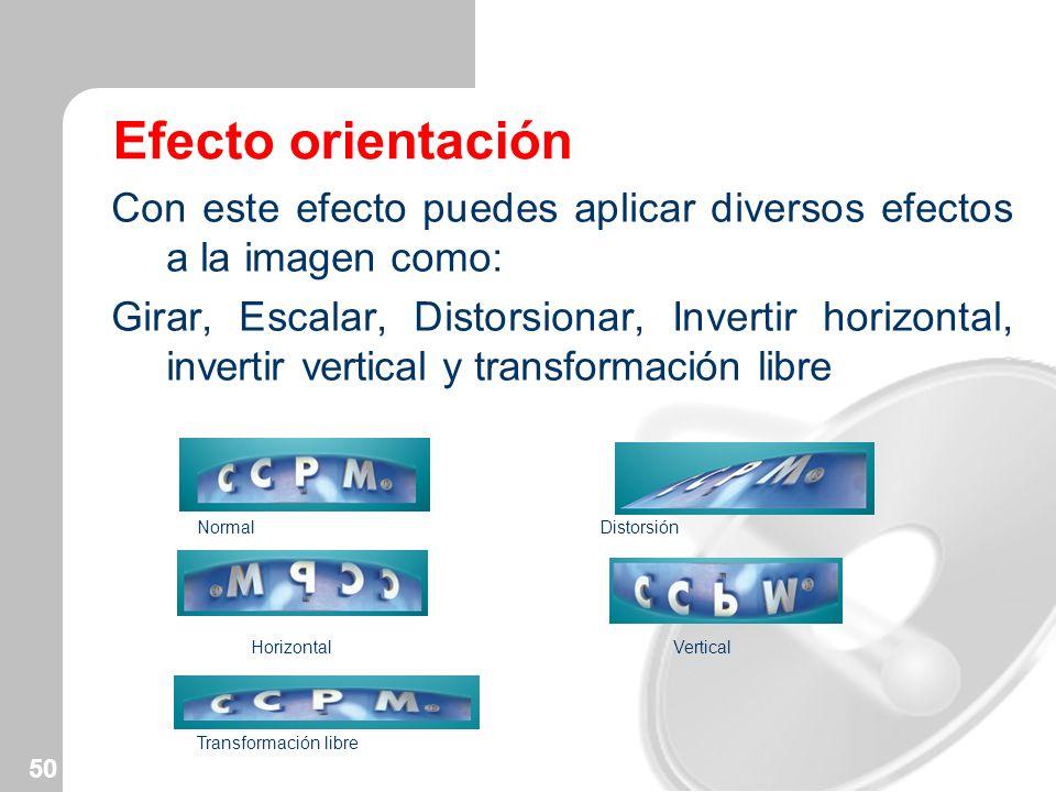 50 Efecto orientación Con este efecto puedes aplicar diversos efectos a la imagen como: Girar, Escalar, Distorsionar, Invertir horizontal, invertir ve