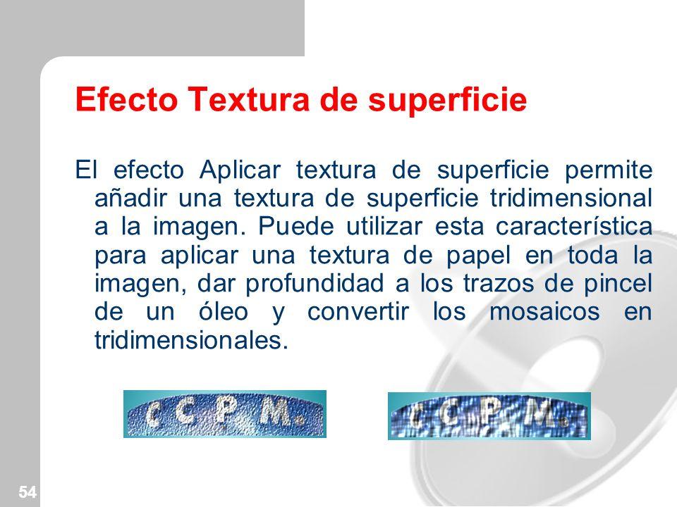 54 Efecto Textura de superficie El efecto Aplicar textura de superficie permite añadir una textura de superficie tridimensional a la imagen. Puede uti