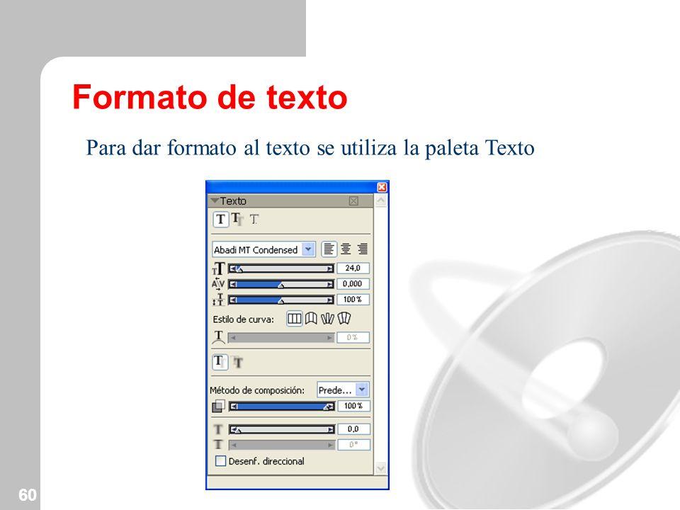 60 Formato de texto Para dar formato al texto se utiliza la paleta Texto