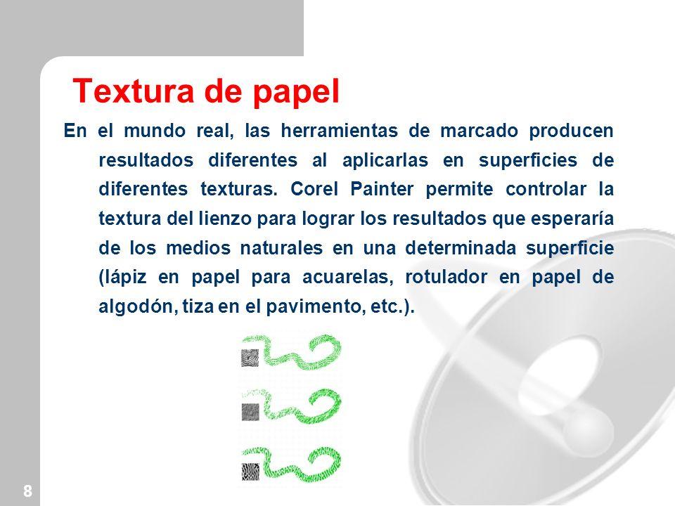 8 Textura de papel En el mundo real, las herramientas de marcado producen resultados diferentes al aplicarlas en superficies de diferentes texturas. C