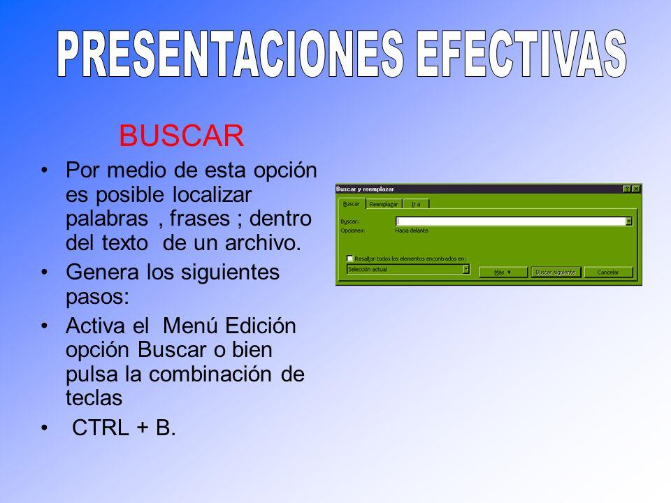 BUSCAR Por medio de esta opción es posible localizar palabras, frases ; dentro del texto de un archivo. Genera los siguientes pasos: Activa el Menú Ed