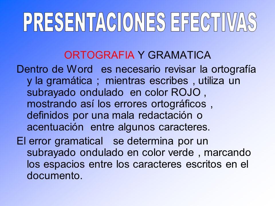 ORTOGRAFIA Y GRAMATICA Dentro de Word es necesario revisar la ortografía y la gramática ; mientras escribes, utiliza un subrayado ondulado en color RO