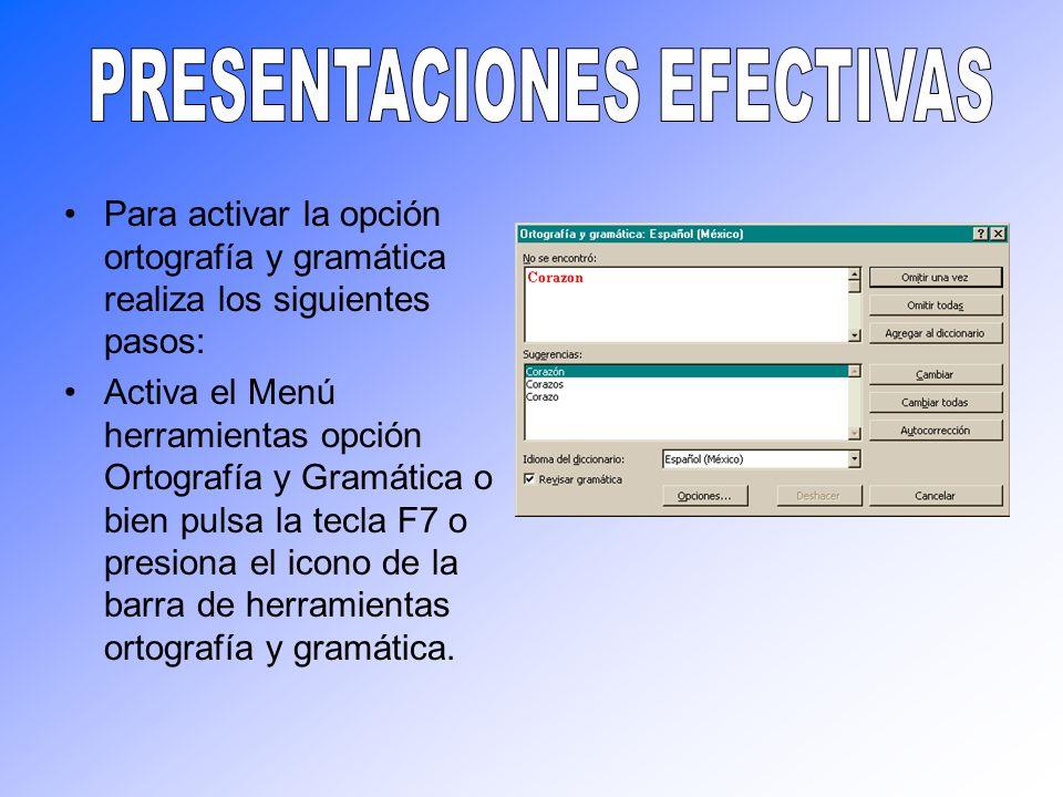 Para activar la opción ortografía y gramática realiza los siguientes pasos: Activa el Menú herramientas opción Ortografía y Gramática o bien pulsa la