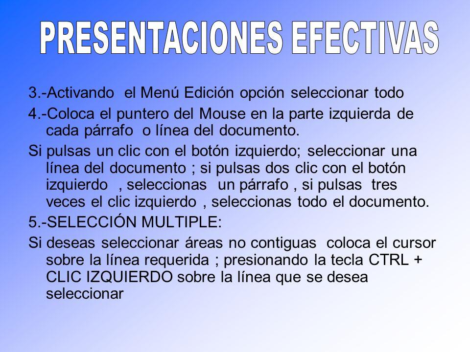 3.-Activando el Menú Edición opción seleccionar todo 4.-Coloca el puntero del Mouse en la parte izquierda de cada párrafo o línea del documento. Si pu