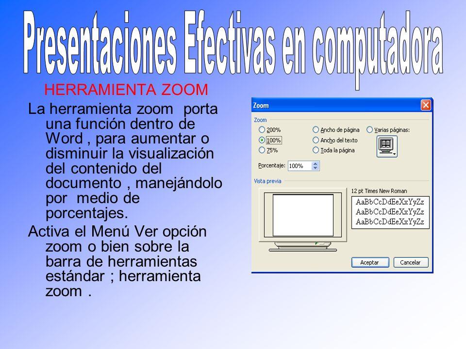 HERRAMIENTA ZOOM La herramienta zoom porta una función dentro de Word, para aumentar o disminuir la visualización del contenido del documento, maneján