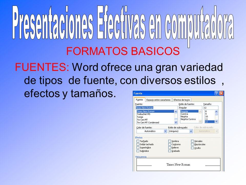 FORMATOS BASICOS FUENTES: Word ofrece una gran variedad de tipos de fuente, con diversos estilos, efectos y tamaños.