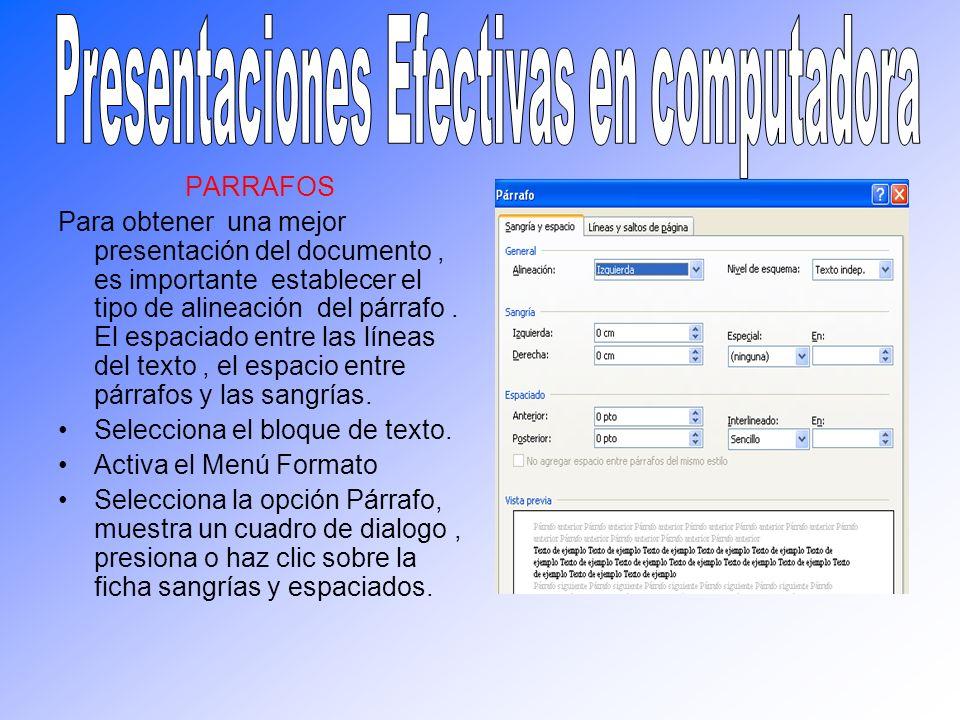 PARRAFOS Para obtener una mejor presentación del documento, es importante establecer el tipo de alineación del párrafo. El espaciado entre las líneas