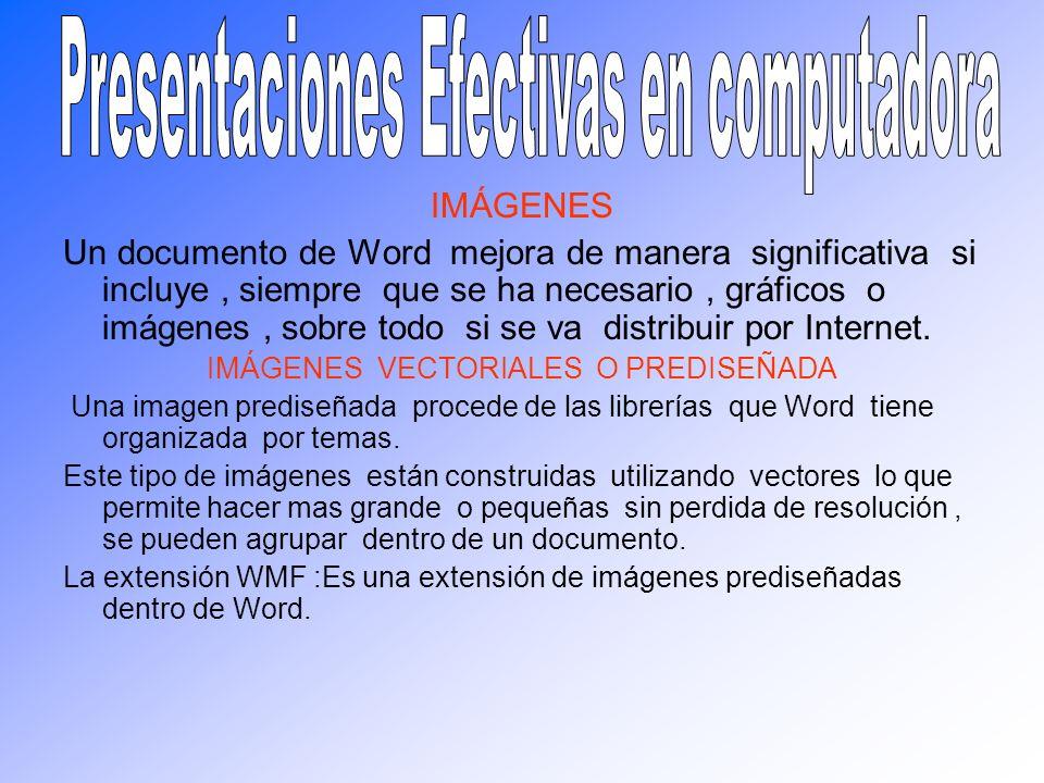 IMÁGENES Un documento de Word mejora de manera significativa si incluye, siempre que se ha necesario, gráficos o imágenes, sobre todo si se va distrib