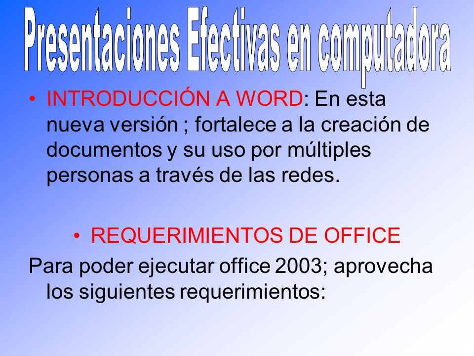 INTRODUCCIÓN A WORD: En esta nueva versión ; fortalece a la creación de documentos y su uso por múltiples personas a través de las redes. REQUERIMIENT