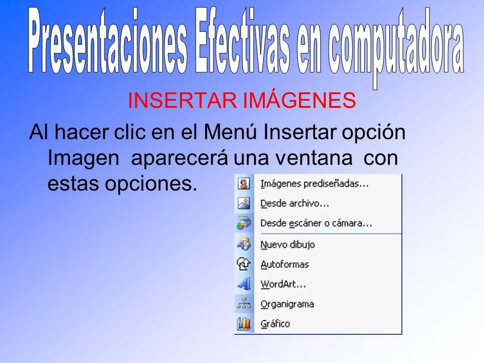INSERTAR IMÁGENES Al hacer clic en el Menú Insertar opción Imagen aparecerá una ventana con estas opciones.