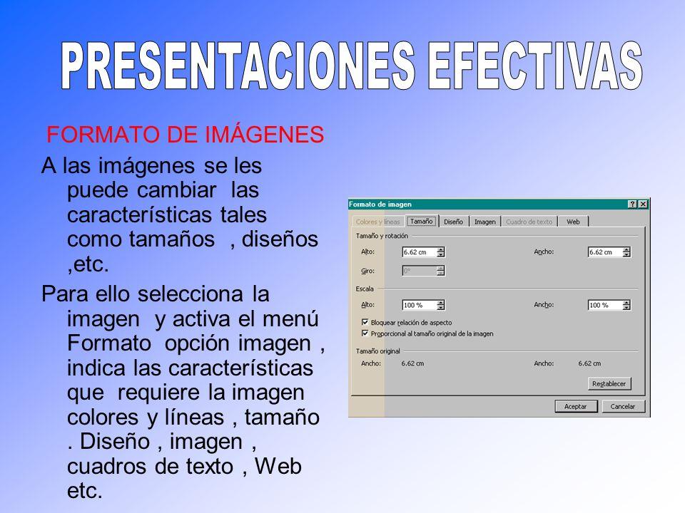 FORMATO DE IMÁGENES A las imágenes se les puede cambiar las características tales como tamaños, diseños,etc. Para ello selecciona la imagen y activa e