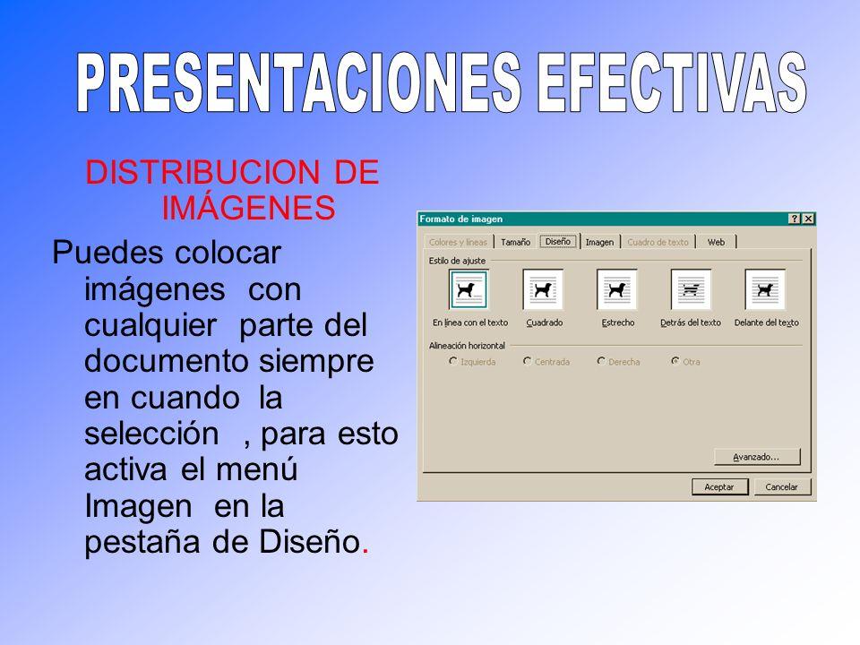DISTRIBUCION DE IMÁGENES Puedes colocar imágenes con cualquier parte del documento siempre en cuando la selección, para esto activa el menú Imagen en