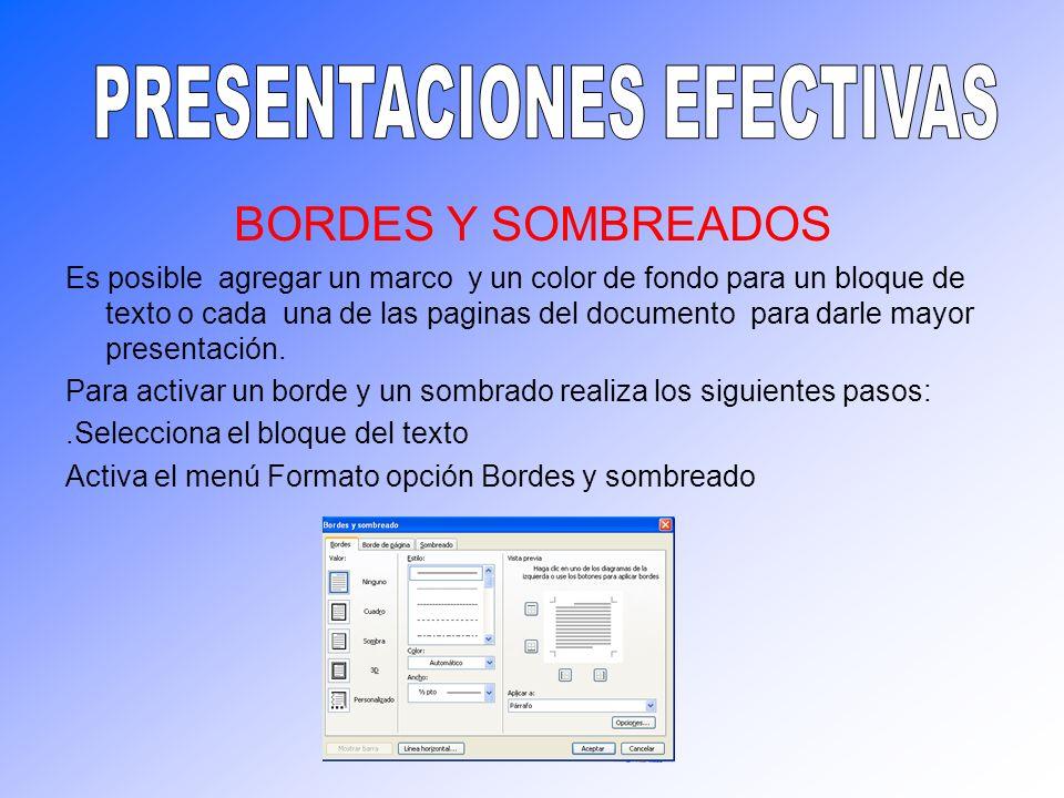 BORDES Y SOMBREADOS Es posible agregar un marco y un color de fondo para un bloque de texto o cada una de las paginas del documento para darle mayor p