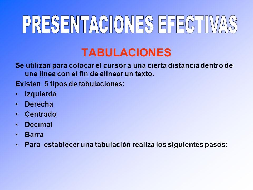 TABULACIONES Se utilizan para colocar el cursor a una cierta distancia dentro de una línea con el fin de alinear un texto. Existen 5 tipos de tabulaci