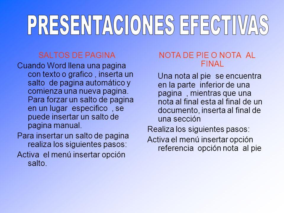 SALTOS DE PAGINA Cuando Word llena una pagina con texto o grafico, inserta un salto de pagina automático y comienza una nueva pagina. Para forzar un s