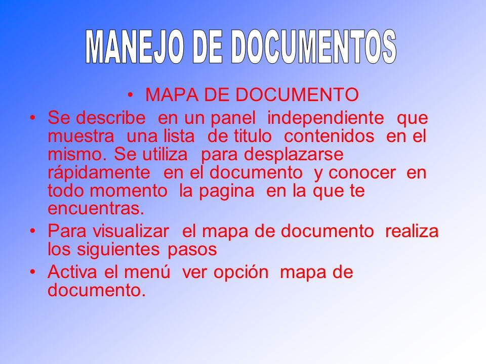MAPA DE DOCUMENTO Se describe en un panel independiente que muestra una lista de titulo contenidos en el mismo. Se utiliza para desplazarse rápidament