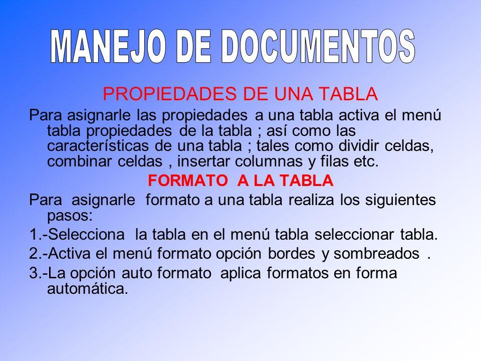 PROPIEDADES DE UNA TABLA Para asignarle las propiedades a una tabla activa el menú tabla propiedades de la tabla ; así como las características de una