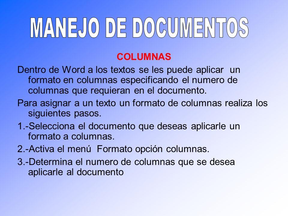 COLUMNAS Dentro de Word a los textos se les puede aplicar un formato en columnas especificando el numero de columnas que requieran en el documento. Pa