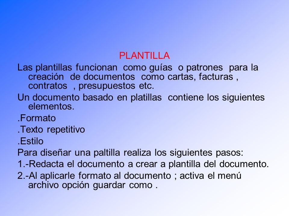 PLANTILLA Las plantillas funcionan como guías o patrones para la creación de documentos como cartas, facturas, contratos, presupuestos etc. Un documen