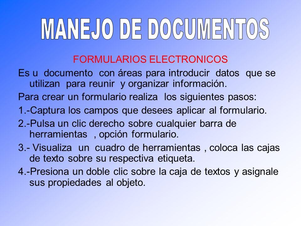 FORMULARIOS ELECTRONICOS Es u documento con áreas para introducir datos que se utilizan para reunir y organizar información. Para crear un formulario
