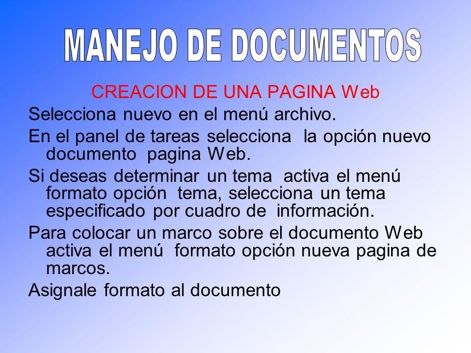 CREACION DE UNA PAGINA Web Selecciona nuevo en el menú archivo. En el panel de tareas selecciona la opción nuevo documento pagina Web. Si deseas deter