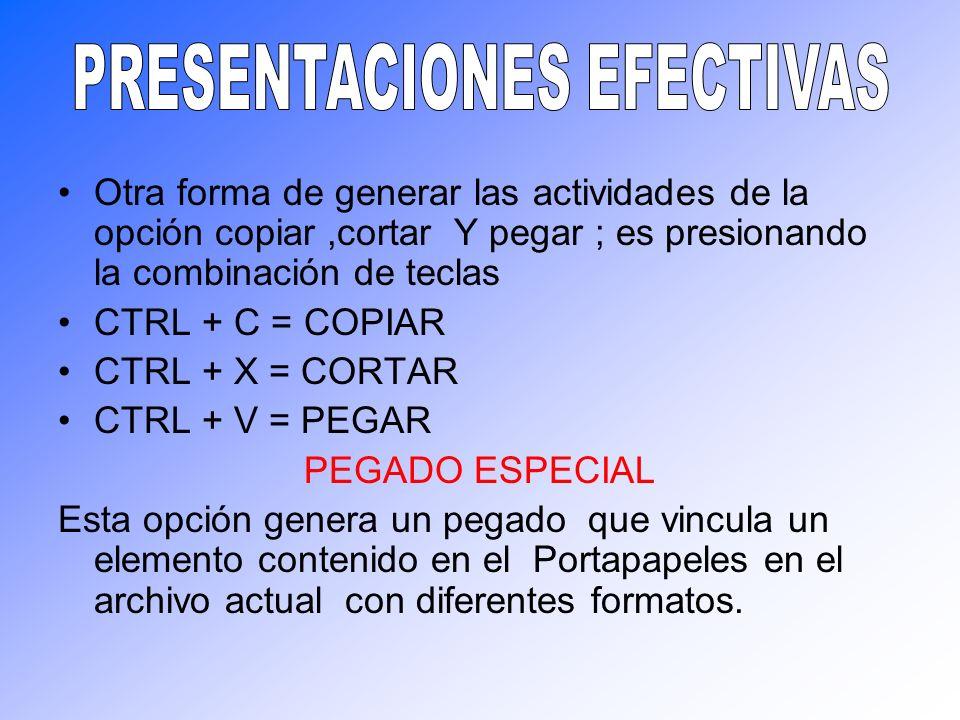 Otra forma de generar las actividades de la opción copiar,cortar Y pegar ; es presionando la combinación de teclas CTRL + C = COPIAR CTRL + X = CORTAR