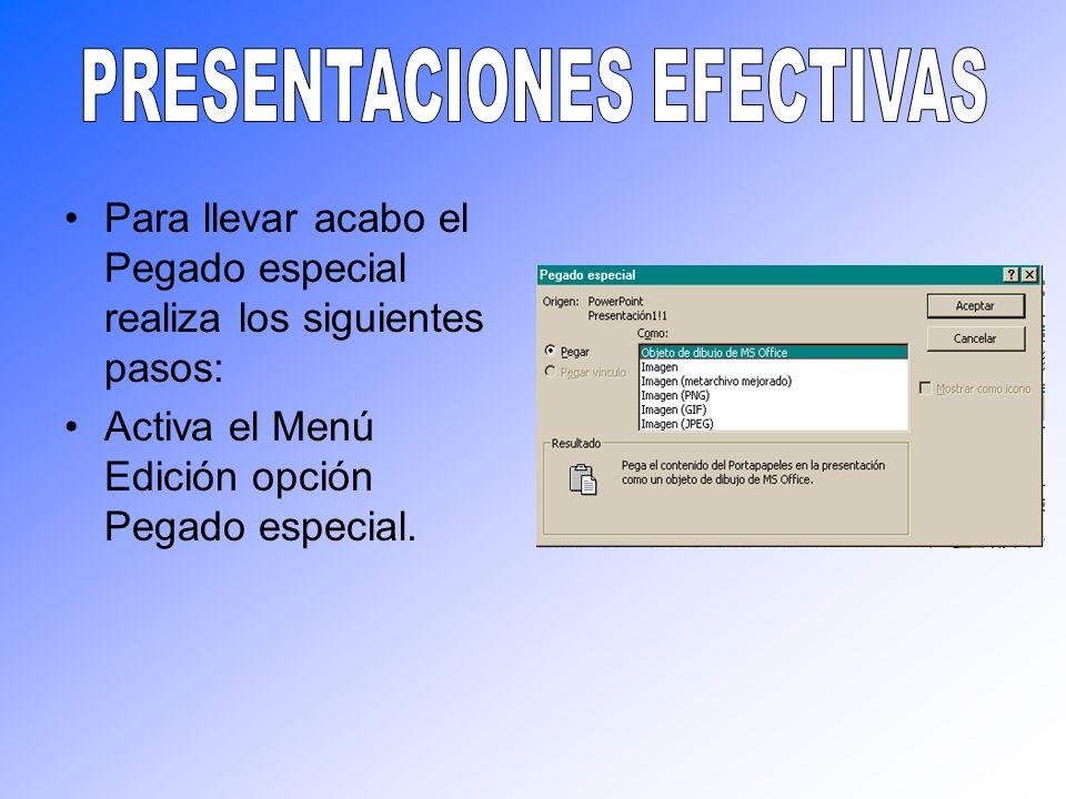 Para llevar acabo el Pegado especial realiza los siguientes pasos: Activa el Menú Edición opción Pegado especial.