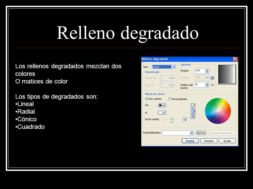 Relleno degradado Los rellenos degradados mezclan dos colores O matices de color Los tipos de degradados son: Lineal Radial Cónico Cuadrado
