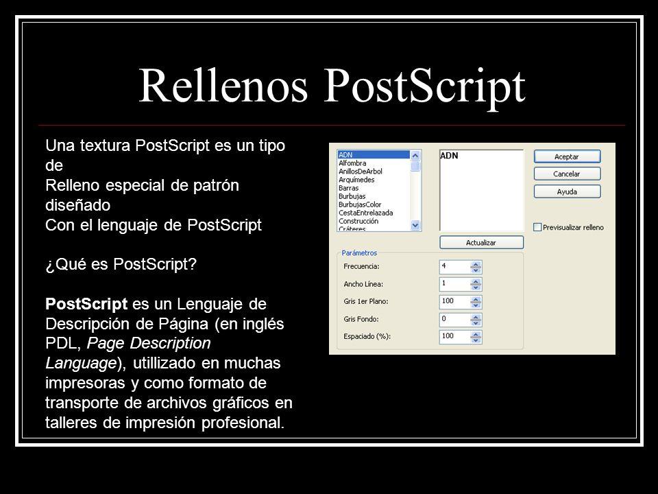 Rellenos PostScript Una textura PostScript es un tipo de Relleno especial de patrón diseñado Con el lenguaje de PostScript ¿Qué es PostScript.