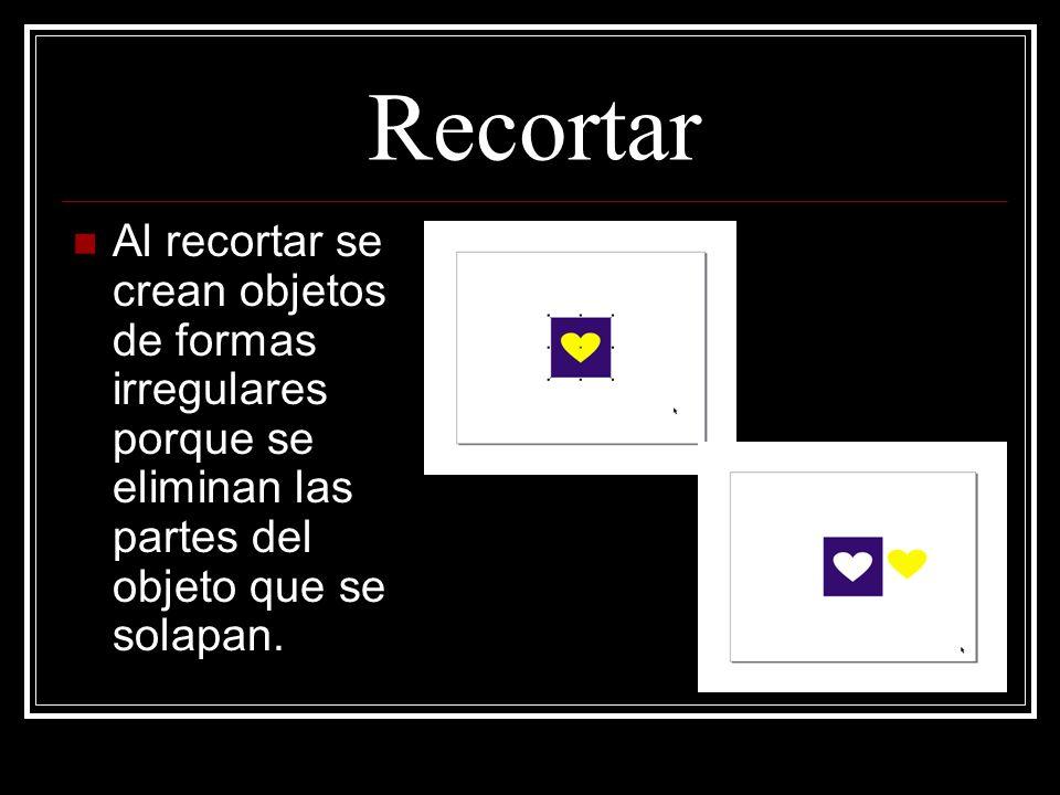 Recortar Al recortar se crean objetos de formas irregulares porque se eliminan las partes del objeto que se solapan.