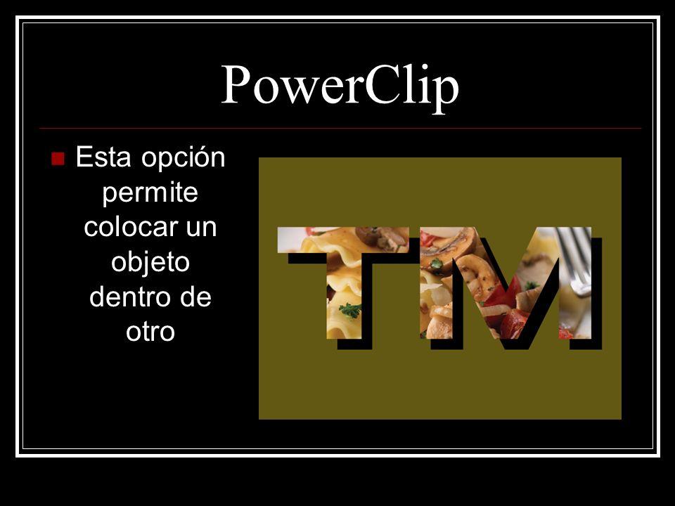 PowerClip Esta opción permite colocar un objeto dentro de otro