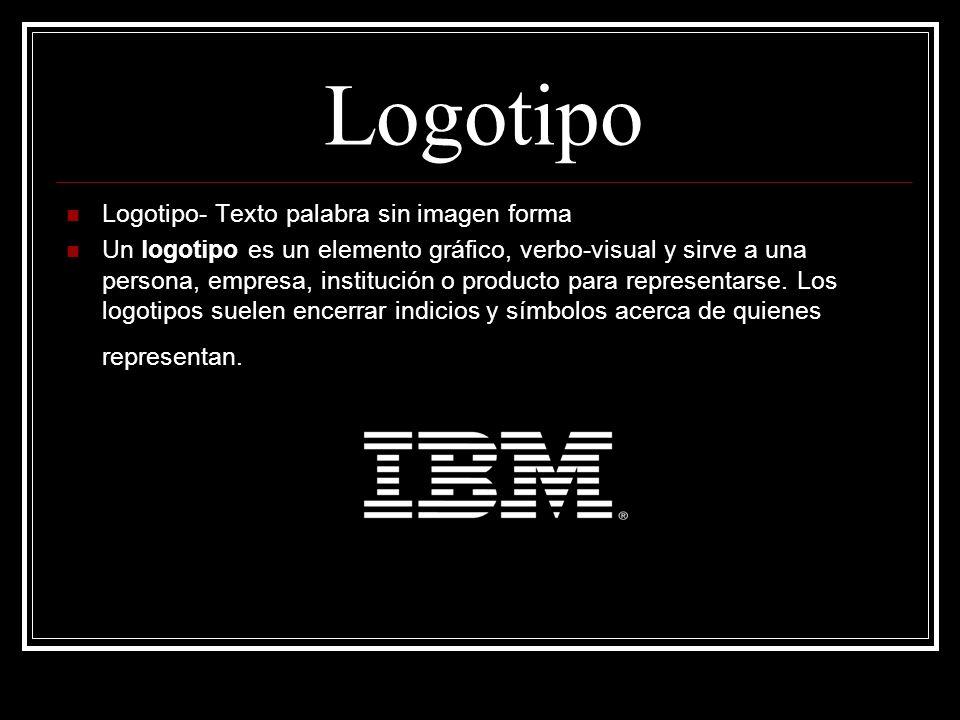 Logotipo Logotipo- Texto palabra sin imagen forma Un logotipo es un elemento gráfico, verbo-visual y sirve a una persona, empresa, institución o producto para representarse.