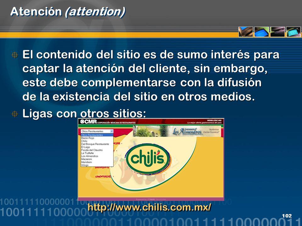 102 Atención (attention) El contenido del sitio es de sumo interés para captar la atención del cliente, sin embargo, este debe complementarse con la d