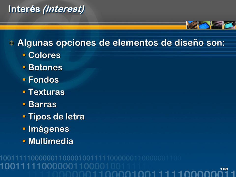 108 Interés (interest) Algunas opciones de elementos de diseño son: Colores Botones Fondos Texturas Barras Tipos de letra Imágenes Multimedia Algunas