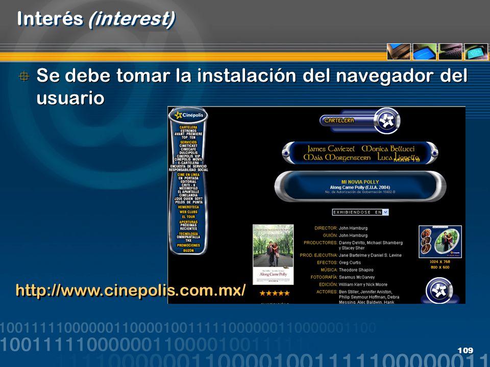 109 Interés (interest) Se debe tomar la instalación del navegador del usuario http://www.cinepolis.com.mx/