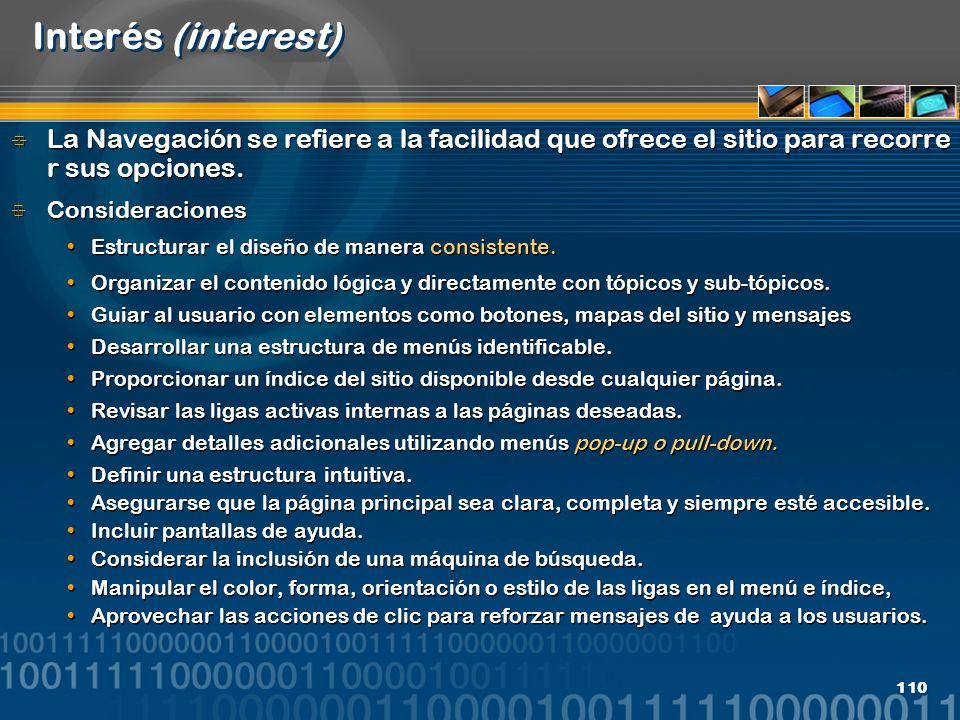 110 Interés (interest) La Navegación se refiere a la facilidad que ofrece el sitio para recorre r sus opciones. Consideraciones Estructurar el diseño