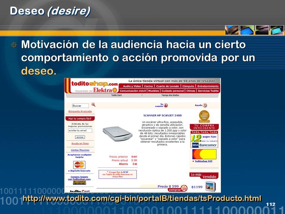 112 Deseo (desire) Motivación de la audiencia hacia un cierto comportamiento o acción promovida por un deseo. http://www.todito.com/cgi-bin/portalB/ti