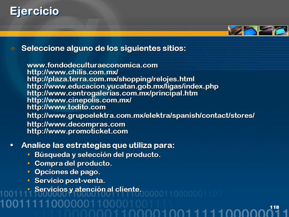 118 Ejercicio Seleccione alguno de los siguientes sitios: www.fondodeculturaeconomica.com http://www.chilis.com.mx/ http://plaza.terra.com.mx/shopping