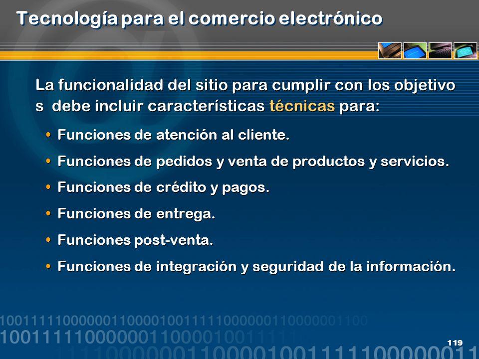 119 Tecnología para el comercio electrónico La funcionalidad del sitio para cumplir con los objetivo s debe incluir características técnicas para: Fun