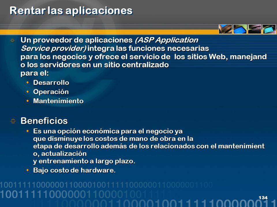 134 Rentar las aplicaciones Un proveedor de aplicaciones (ASP Application Service provider) integra las funciones necesarias para los negocios y ofrec